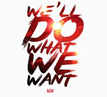 We'll Do What We Want Unisex T-Shirt