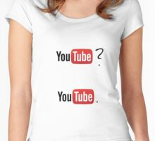 YouTube? YouTube. Women's Fitted Scoop T-Shirt