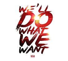 We'll Do What We Want Photographic Print