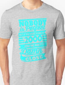 Nobody is perfect but if you were born in 2000 T-Shirt