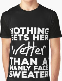 Nothing Gets her Wetter Than A Manly Face Sweater Graphic T-Shirt
