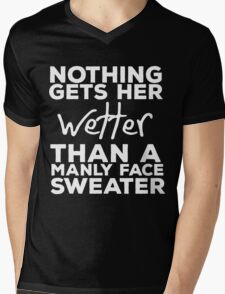 Nothing Gets her Wetter Than A Manly Face Sweater Mens V-Neck T-Shirt