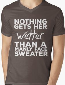 Nothing Gets her Wetter Than A Manly Face Sweater T-Shirt