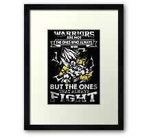 Warriors not the ones who Win - the ones always FIGHT Framed Print