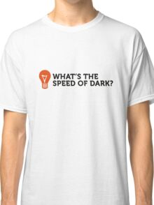 How fast is dark speed? Classic T-Shirt