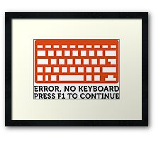 Error: No keyboard. Please press F1! Framed Print