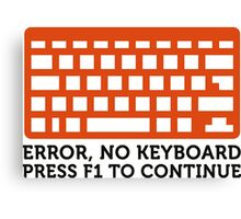 Error: No keyboard. Please press F1! Canvas Print