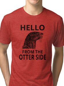 Hello From The Otter Side Tri-blend T-Shirt