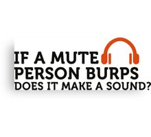 If a mute person burps .... Canvas Print