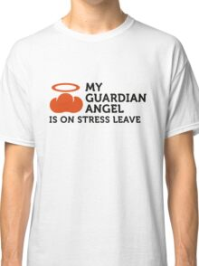 My guardian angel is on vacation Classic T-Shirt