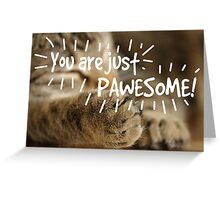 You are Pawesome Greeting Card