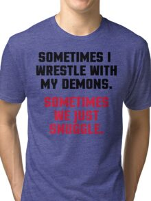 Wrestle My Demons Funny Quote Tri-blend T-Shirt