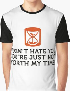 I do not hate you. I do not have time. Graphic T-Shirt