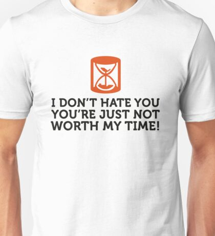 I do not hate you. I do not have time. Unisex T-Shirt