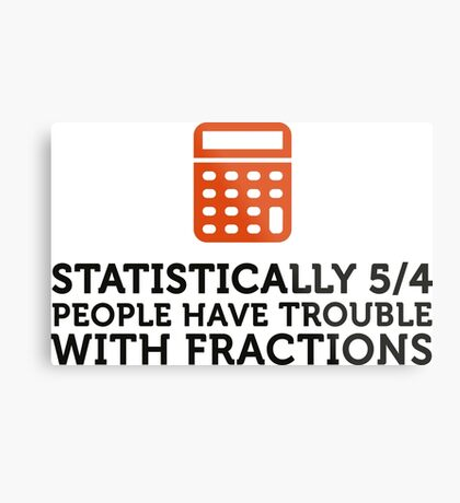 Statistics show that 5/4 of the people ... Metal Print