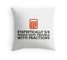 Statistics show that 5/4 of the people ... Throw Pillow