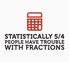 Statistics show that 5/4 of the people ... by artpolitic