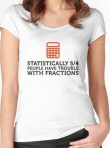 Statistics show that 5/4 of the people ... Women's Fitted Scoop T-Shirt
