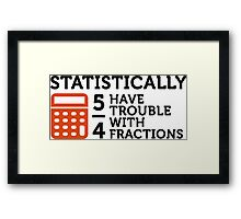 Statistics show that 5/4 of the people ... Framed Print