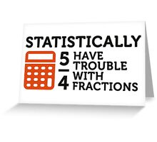 Statistics show that 5/4 of the people ... Greeting Card