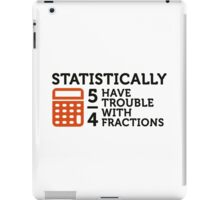 Statistics show that 5/4 of the people ... iPad Case/Skin