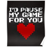 Pause My Game For You Gaming Quote Poster