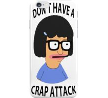 Don't have a crap attack   iPhone Case/Skin