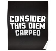Consider This Diem Carped Funny Quote Poster