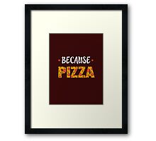 Because PIZZA Framed Print