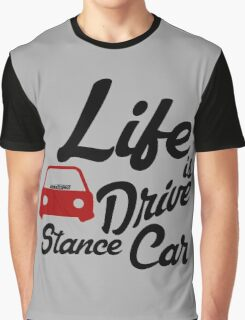 Life is to drive stance car Graphic T-Shirt