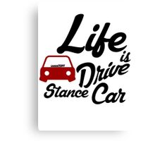 Life is to drive stance car Canvas Print