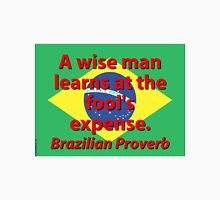 A Wise Man Learns - Brazilian Proverb Unisex T-Shirt