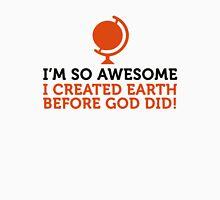 I m so awesome I created the world before God! Unisex T-Shirt
