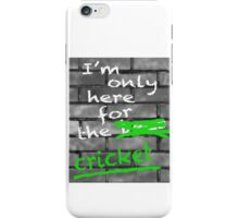 I'm Only Here For The Cricket iPhone Case/Skin