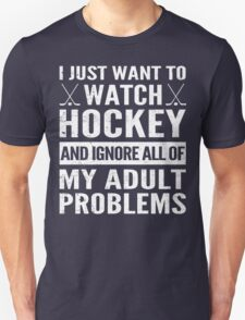 I Just Want To Watch Hockey T-Shirt