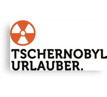 Macho quotes: Chernobyl tourists! Canvas Print