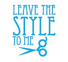 Leave the STYLE to me Photographic Print