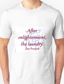 After Enlightenment - Zen Proverb Unisex T-Shirt