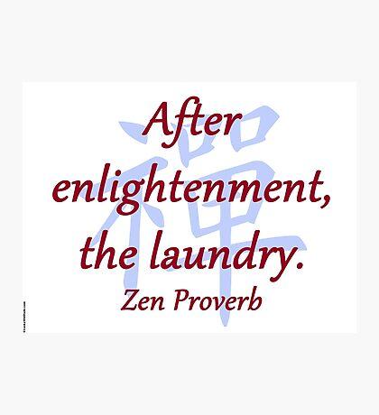 After Enlightenment - Zen Proverb Photographic Print