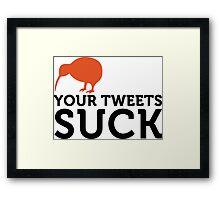 Your tweets suck! Framed Print
