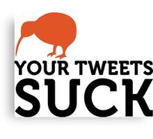 Your tweets suck! Canvas Print