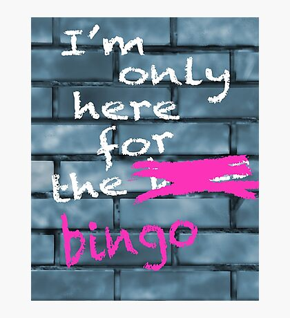 I'm Only Here For The Bingo Photographic Print