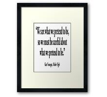 "PRETENCE; ""We are what we pretend to be, so we must be careful about what we pretend to be."" Kurt Vonnegut, Mother Night  Framed Print"