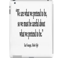"""PRETENCE; """"We are what we pretend to be, so we must be careful about what we pretend to be."""" Kurt Vonnegut, Mother Night  iPad Case/Skin"""