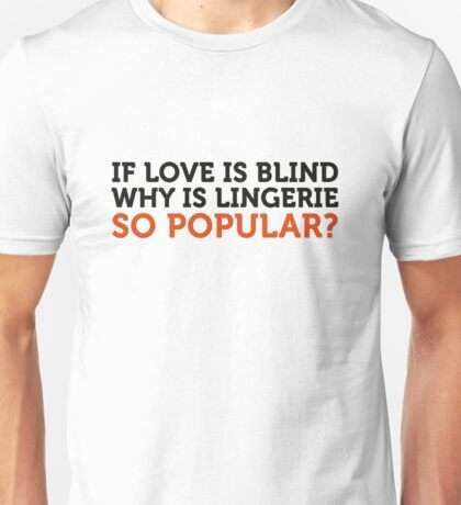 Love is blind? Why is lingerie so popular? Unisex T-Shirt