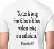 "Winston, Churchill, ""Success is going from failure to failure without losing your enthusiasm.""  Unisex T-Shirt"