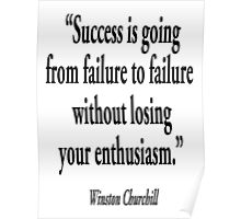 "CHURCHILL, Winston, ""Success is going from failure to failure without losing your enthusiasm.""  Poster"
