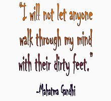 Mahatma, Gandhi, 'I will not let anyone walk through my mind with their dirty feet.' Unisex T-Shirt