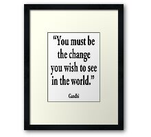 "Mahatma, Gandhi, ""You must be the change you wish to see in the world."" Framed Print"