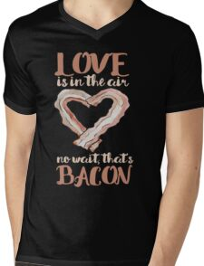 Love is in the air, no wait that's bacon Mens V-Neck T-Shirt